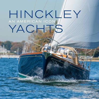 Hinckley Yachts By Voulgaris, Nick III/ Rockefeller, David (FRW)/ Townsend, Charles (CON)/ Stewart, Martha (CON)
